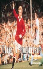 Denis Law: The Lawman ebook by Denis Law, Bernard Bale