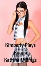 Kimberly Plays Rough ebook by Katrina Millings
