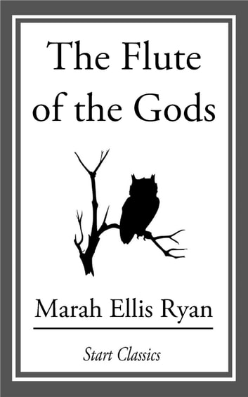 The Flute of the Gods ebook by Marah Ellis Ryan