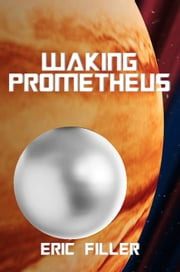 Waking Prometheus ebook by Eric Filler