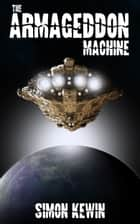 The Armageddon Machine ebook by Simon Kewin
