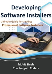 Developing Software Installers ebook by Mohit Singh