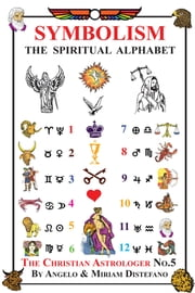 Symbolism: The Spiritual Alphabet ebook by Angelo Distefano, Miriam Distefano