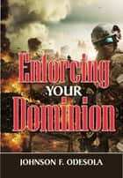 Enforcing Your Dominion ebook by Johnson F. Odesola