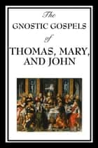 The Gnostic Gospels of Thomas, Mary & John ebook by Thomas,, Mary,Katherine John