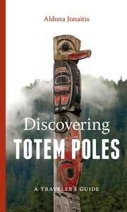 Discovering Totem Poles - A Traveler's Guide ebook by Aldona Jonaitis