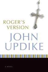 Roger's Version - A Novel ebook by John Updike