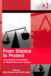 From Silence to Protest - International Perspectives on Weakly Resourced Groups ebook by Dr Didier Chabanet,Dr Frédéric Royall,Dr Hank Johnston