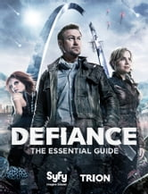 Defiance - The Essential Guide ebook by Syfy,Trion Worlds