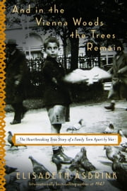 And in the Vienna Woods the Trees Remain - The Heartbreaking True Story of a Family Torn Apart by War ebook by Elisabeth Åsbrink, Saskia Vogel