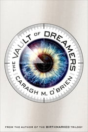 The Vault of Dreamers ebook by Caragh M. O'Brien
