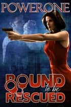 BOUND TO BE RESCUED ebook by