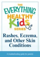 Rashes, Eczema, and Other Skin Conditions ebook by Media Adams