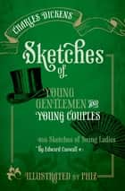 Sketches of Young Gentlemen and Young Couples - with Sketches of Young Ladies by Edward Caswall ebook by Charles Dickens, Paul Schlicke