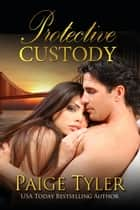 Protective Custody ebook by Paige Tyler