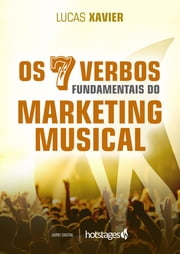 Os 7 Verbos do Marketing Musical - Livro Digital Hotstages ebook by Lucas Xavier