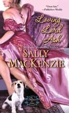 Loving Lord Ash ebook by Sally MacKenzie