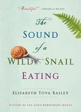 The Sound Of A Wild Snail Eating: A Memoir ebook by Elisabeth Tova Bailey