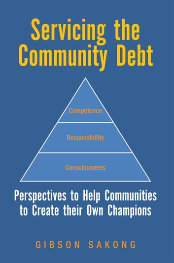 Servicing the Community Debt - Perspectives to Help Communities to Create Their Own Champions ebook by Gibson Sakong