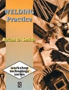 Welding Practice ebook by Brian D Smith