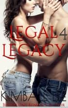 Legal Legacy 4 ebook by Kimball Lee