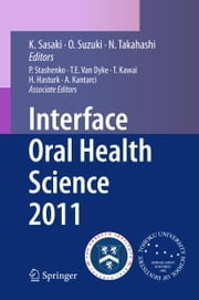Interface Oral Health Science 2011 - Proceedings of the 4th International Symposium for Interface Oral Health Science ebook by Keiichi Sasaki
