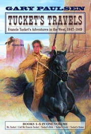 Tucket's Travels - Francis Tucket's Adventures in the West, 1847-1849 (Books 1-5) ebook by Gary Paulsen