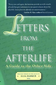 Letters from the Afterlife - A Guide to the Other Side ebook by Elsa Barker