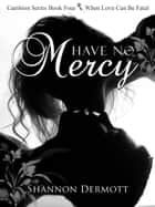 Have No Mercy - (Cambions #4) ebook by Shannon Dermott