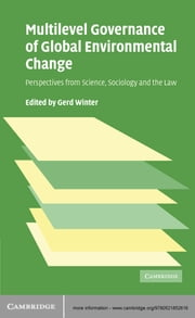 Multilevel Governance of Global Environmental Change - Perspectives from Science, Sociology and the Law ebook by Gerd Winter