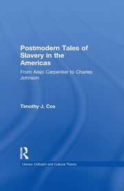 Postmodern Tales of Slavery in the Americas - From Alejo Carpentier to Charles Johnson ebook by Timothy J. Cox