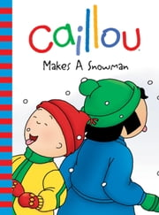 Caillou Makes a Snowman ebook by Roger Harvey