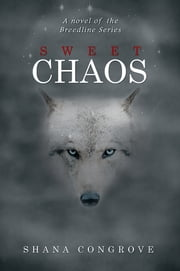 Sweet Chaos - A novel of the Breed Line Series ebook by Shana Congrove
