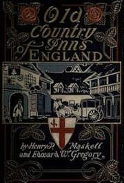 Old Country Inns of England (Illustrated) ebook by Edward W. Gregory,Henry P. Maskell