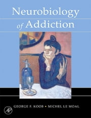 Neurobiology of Addiction ebook by George F. Koob,Michel Le Moal