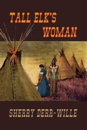 Tall Elk's Woman ebook by Sherry Derr-Wille
