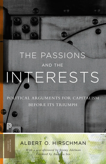 The Passions and the Interests - Political Arguments for Capitalism before Its Triumph ebook by Jeremy Adelman,Albert O. Hirschman