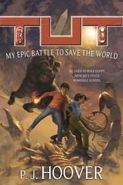 Tut: My Epic Battle to Save the World ebook by P. J. Hoover