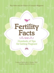Fertility Facts ebook by Editors of Conceive Magazine,Kim Hahn,Jennifer L. Howse