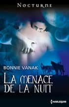 La menace de la nuit eBook by Bonnie Vanak