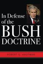 In Defense of the Bush Doctrine ebook by Robert G. Kaufman