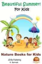 Beautiful Summer! For Kids ebook by K. Bennett