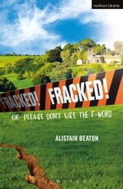 Fracked! - Or: Please Don't Use the F-Word ebook by Mr Alistair Beaton