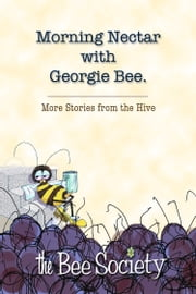 Morning Nectar with Georgie Bee - More Stories from the Hive ebook by Georgie Bee