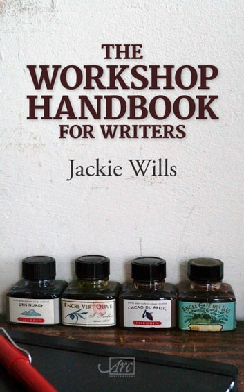 The Workshop Handbook for Writers - How to run writing workshops in business, the community and education ebook by Jackie Wills