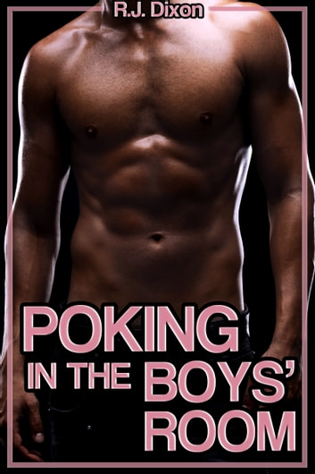 Poking in the Boys' Room ebook by R.J. Dixon