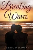 Breaking Waves ebook by Debbie McGowan