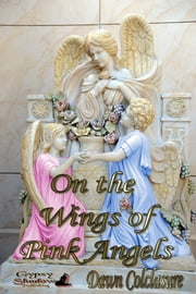 On the Wings of Pink Angels ebook by Dawn Colclasure