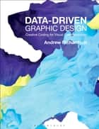 Data-driven Graphic Design - Creative Coding for Visual Communication ebook by Andrew Richardson