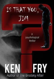 Is That You, Jim? A Psychological Thriller ebook by Ken Fry